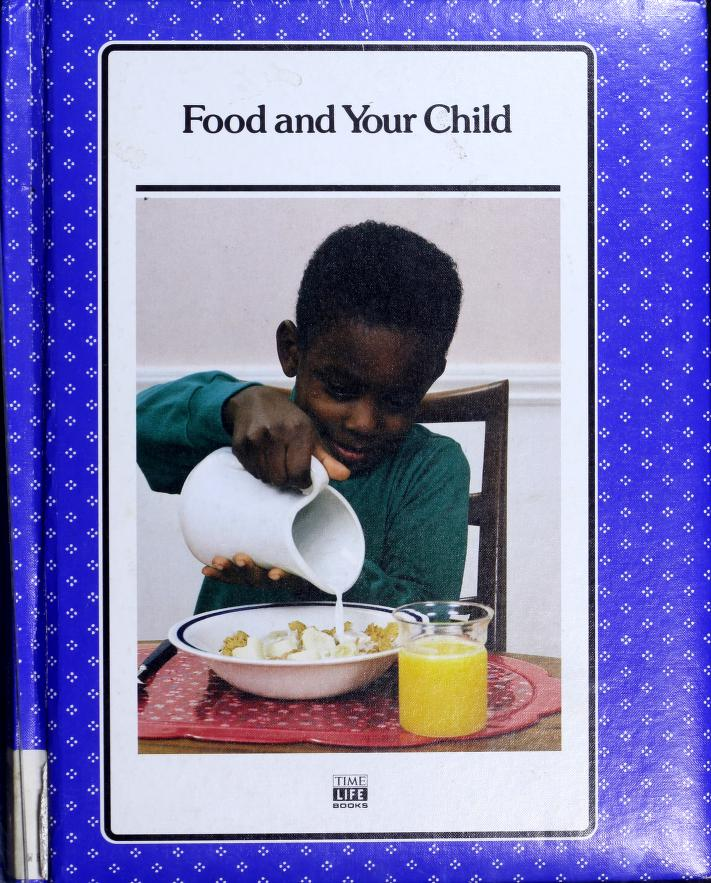 Food and your child by by the editors of Time-Life Books.