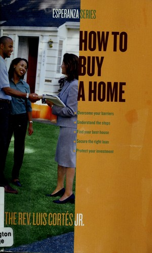 How to buy a home by Cortés, Luis Reverend.